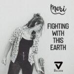 Meri – Fighting with this Earth… non fa ballare ma emozionare si!