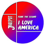 Funk The Sound, tocca al singolo I Love America (Jackpot Records)